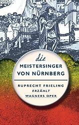 Die Meistersinger von Nürnberg: Ein Opern(ver)führer