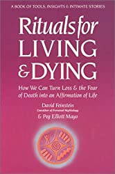 Rituals for Living and Dying: How We Can Turn Loss and Fear of Death into Affirmation of Life