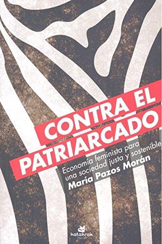 Contra el patriarcado: Economía feminista para una sociedad justa y sostenible por María Pazos Morán