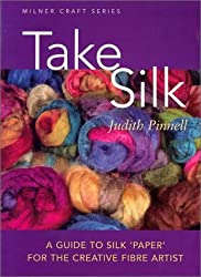 Take Silk: A Guide to Silk 'Paper' for the Creative Fiber Artist (Milner Craft Series)