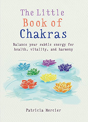 The Little Book of Chakras: Balance your subtle energy for health, vitality, and harmony (MBS Little book of...)