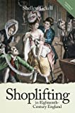 Shoplifting in Eighteenth-Century England (13) (People, Markets, Goods: Economies and Societies in History)