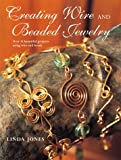 Creating Wire & Beaded Jewellery: Over 35 Beautiful Projects Using Wire and Beads