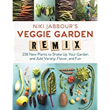 Niki Jabbour's Veggie Garden Remix: 238 New Plants to Shake Up Your Garden and Add Variety, Flavor, and Fun (English Edition)