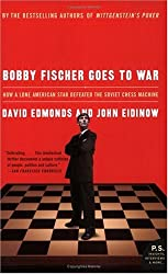 Bobby Fischer Goes to War: How a Lone American Star Defeated the Soviet Chess Machine [ BOBBY FISCHER GOES TO WAR: HOW A LONE AMERICAN STAR DEFEATED THE SOVIET CHESS MACHINE ] by Edmonds, David (Author) Mar-01-2005 [ Paperback ]