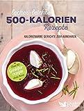 Muskelaufbaumittel - Lecker-leichte 500-Kalorien-Rezepte: Kalorienarme Gerichte zum Abnehmen - Über 80 Genießerrezepte ohne Reue