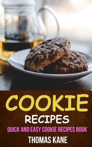Cookie Recipes: Quick And Easy Cookie Recipes Book