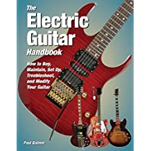 The Electric Guitar Handbook: How to Buy, Maintain, Set Up, Troubleshoot, and Modify Your Guitar by Paul Balmer (2011-09-05)