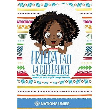 Frieda Fait La Différence: Les Objectifs De Développement Durable Et Comment Vous Aussi Pouvez Changer Le Monde