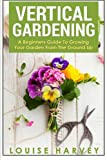 Vertical Gardening: A Beginners Guide to Growing Your Own Vertical Garden