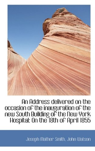 An Address delivered on the occasion of the inauguration of the new South Building of the New York H