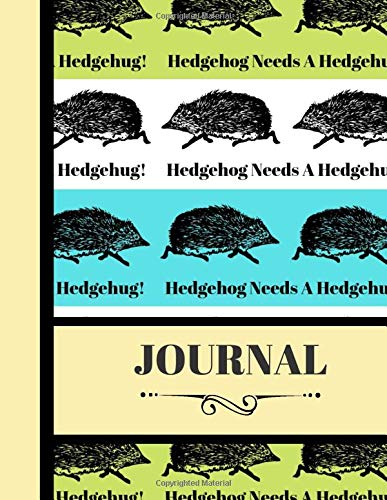 Journal: Cute 'Hedgehog Needs A Hedgehug' Quote Novelty Gift - Lined Hedgehog Journal for Girls and Women