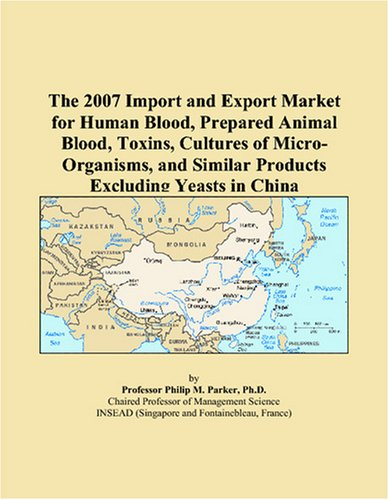 The 2007 Import and Export Market for Human Blood, Prepared Animal Blood, Toxins, Cultures of Micro-Organisms, and Similar Products Excluding Yeasts in China