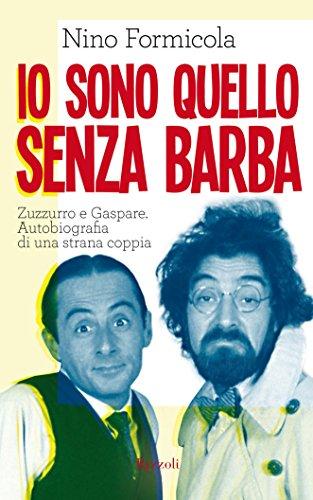 Io sono quello senza barba: Zuzzurro e Gaspare. Autobiografia di una strana coppia Io sono quello senza barba: Zuzzurro e Gaspare. Autobiografia di una strana coppia 51ZBimC578L