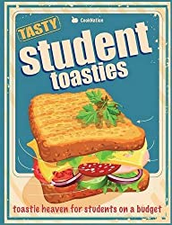 Student Toasties: Toastie Heaven For Students On A Budget by CookNation (2016-03-24)