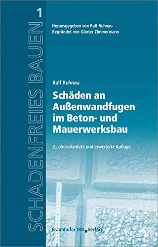 Schäden an Außenwandfugen im Beton- und Mauerwerksbau. Reihe begründet von Günter Zimmermann. (Schadenfreies Bauen)