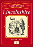 Tales of Old Lincolnshire: Written by Adrian Gray, 2011 Edition, Publisher: Countryside Books [Paperback]