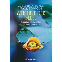 Weisheit der Seele: Trancebotschaften über den Sinn der Existenz