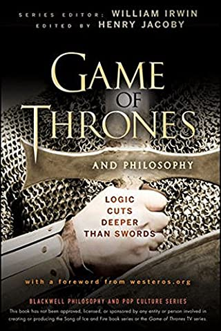Game of Thrones and Philosophy: Logic Cuts Deeper Than Swords (The Blackwell Philosophy and Pop Culture