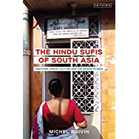 The Hindu Sufis of South Asia: Partition, Shrine Culture and the Sindhis in India (Library of Islamic South Asia)