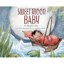 Sweet Moon Baby: An Adoption Tale