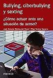 Bullying, ciberbullying y sexting: ¿Cómo actuar ante una situación de acoso? (Manuales Prácticos)