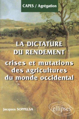 LA DICTATURE DU RENDEMENT. Crises et mutations des agricultures du monde occidental