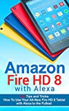 Amazon Fire HD 8 with Alexa: 333 Tips and Tricks How To Use Your All-New Fire HD 8 Tablet with Alexa to the Fullest (Tips And Tricks, Kindle Fire HD 8 & 10, New Generation) (English Edition)