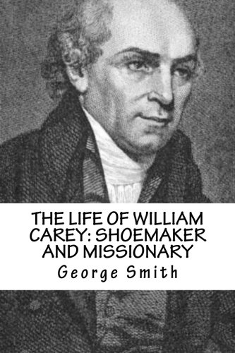 the life of william carey The life of william carey george smith full view - 1885 the life of william carey, dd: shoemaker and missionary george smith limited preview - 2011.