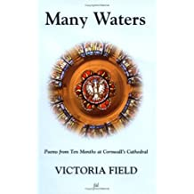 Many Waters: Poems from Ten Months at Cornwall's Cathedral by Victoria Field (2006-11-16)
