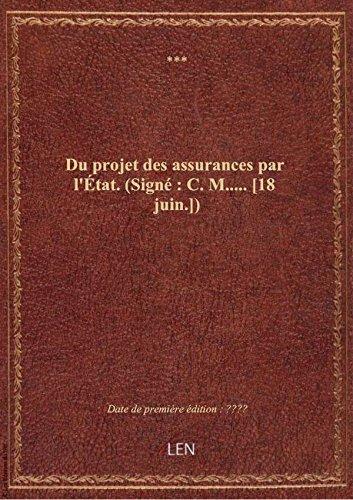 Du projet des assurances par l'État. (Signé : C. M..... [18 juin.]) par XXX