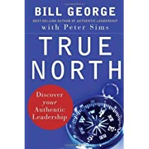True North: Discover Your Authentic Leadership (Edition 1) by Bill George, Peter Sims [Hardcover(2007??]