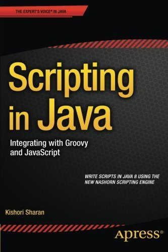 Scripting in Java: Integrating with Groovy and JavaScript by Kishori Sharan (2014-12-04)
