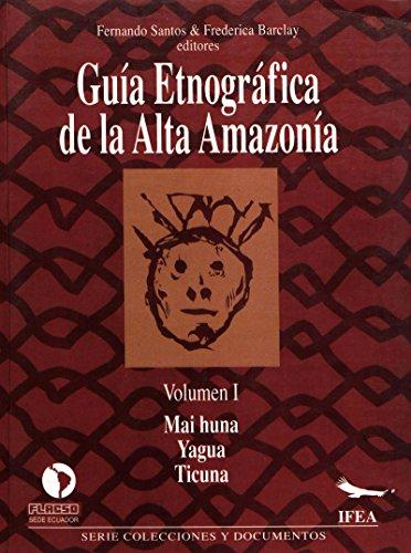 Guía etnográfica de la Alta Amazonía. VolumenI: Mai huna. Yagua. Ticuna (Travaux de l'IFÉA)