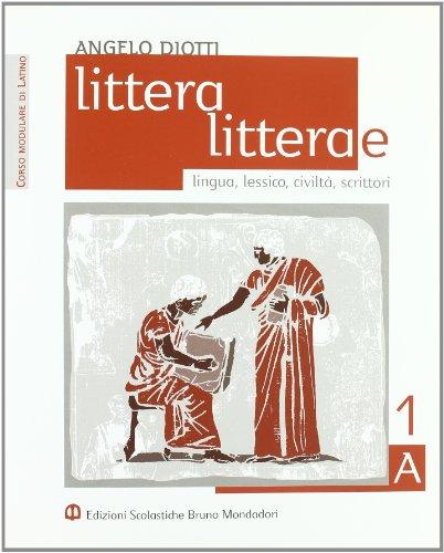 Littera, litterae. Lingua, lessico, civiltà, scrittori. Modulo A-B. Per i Licei e gli Ist. Magistrali: 1