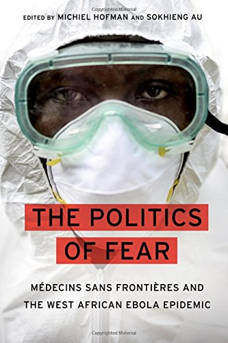 the-politics-of-fear-medecins-sans-frontieres-and-the-west-african-ebola-epidemic