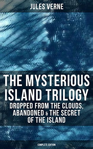 The Mysterious Island Trilogy: Dropped from the Clouds, Abandoned & The Secret of the Island (Complete Edition) (English Edition)