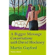 Bigger Message: Conversations with David Hockney