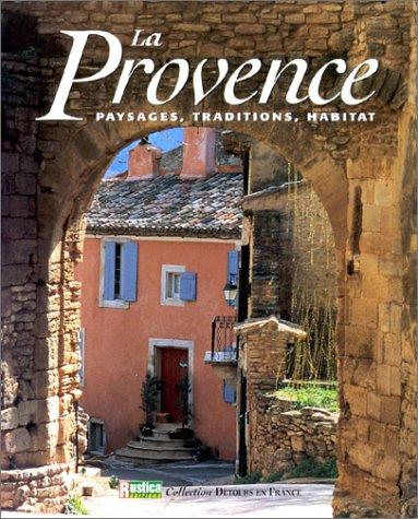 La Provence : Paysages, traditions, habitat