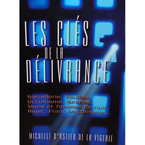 Les clés de la délivrance : Sorcellerie, vaudou, occultisme, sirènes, maris et femmes de nuit, rejet, franc-maçonnerie