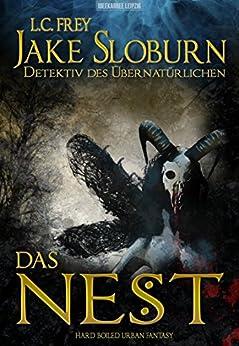 Das Nest: Jake Sloburns erster Fall: Hard Boiled Urban Fantasy (Jake Sloburn, Detektiv des Übernatürlichen 1) von [Frey, L.C.]