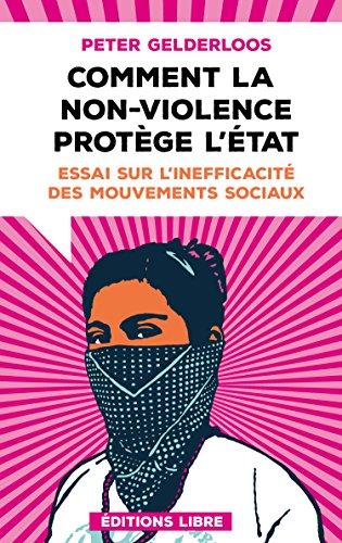 Comment la non-violence protège l'Etat : Essai sur l'inefficacité des mouvements sociaux par Peter Gelderloos