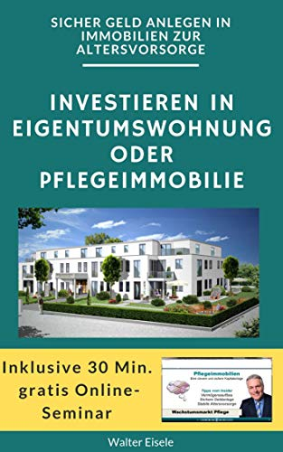 Geld anlegen in Immobilien zur Altersvorsorge: Investieren in Eigentumswohnungen oder Pflegeimmobilien (Finanzen 1)