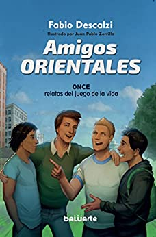 Amigos Orientales: Once relatos del juego de la vida (Spanish Edition) di [Descalzi, Fabio]
