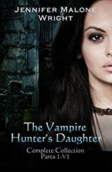 The Vampire Hunter's Daughter The Complete Collection by Jennifer Malone Wright (2012-06-05)