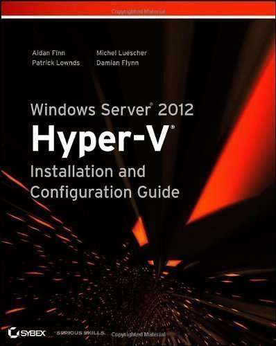 Windows Server 2012 Hyper-V Installation and Configuration Guide 1st by Finn, Aidan, Lownds, Patrick, Luescher, Michel, Flynn, Damia (2013) Paperback