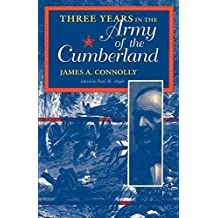 [Three Years in the Army of the Cumberland: The Letters and Diary of Major James A. Connolly] (By: James A. Connolly) [published: June, 1996]