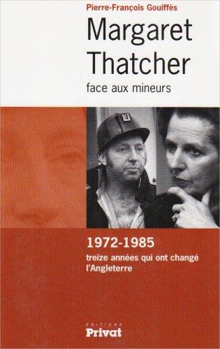 Margaret Thatcher face aux mineurs : 1972-1985 treize années qui ont changé l'Angleterre par Pierre-François Gouiffès