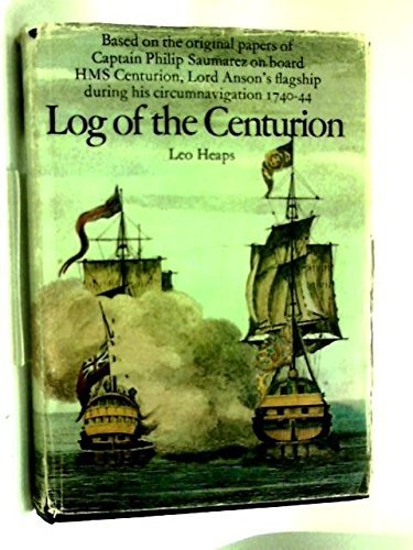 Log of the Centurion: Based on the original papers of Captain Philip Saumarez on board HMS Centurion, Lord Anson's flagship during his circumnavigation, 1740 - 1744 by Sir J. Saumarez (1973-01-31)