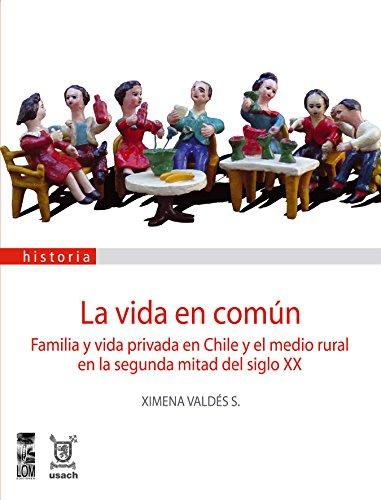 Vida en común. Familia y vida privada en Chile por Ximena Valdés